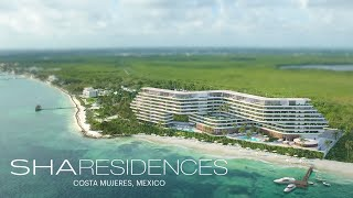 SHA Residences Mexico | An iconic project of world reference