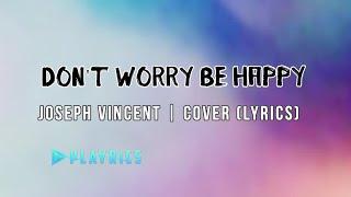Don't Worry Be Happy - Joseph Vincent | Lyrics Cover