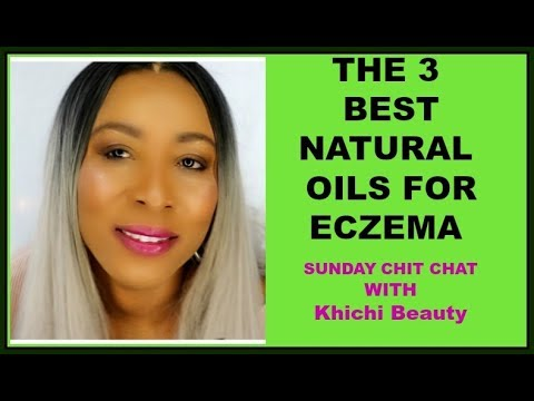THE 3 BEST NATURAL OILS  FOR ECZEMA | SUNDAY CHIT CHAT WITH Khichi Beauty
