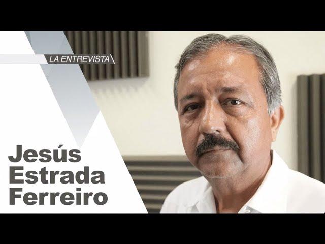 La Entrevista: Jesús Estrada Ferreiro, segunda parte