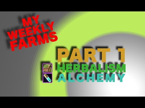 My Weekly Farms - How to make gold with Herbalism and Alchemy Part 1 of 2