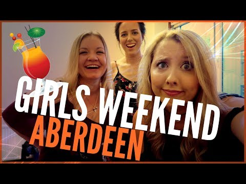 SCOTTISH GIRLS WEEKEND AWAY | ABERDEEN, SCOTLAND