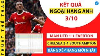 Kết quả Ngoại hạng Anh  3-10 | MU 1-1 Everton, Chelsea 3-1 Southampton | Bảng xếp hạng mới nhất