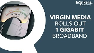 Virgin Media rolls out new 1 gigabit broadband nationwide