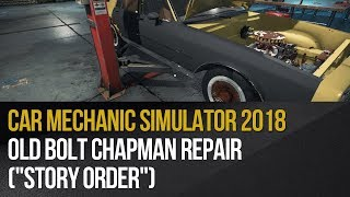 "Car Mechanic Simulator 2018 - Old Bolt Chapman repair (""Story Order"")"
