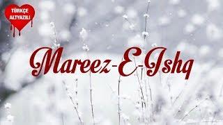 Mareez-E-Ishq - Türkçe Altyazılı | Arijit Singh | Zid