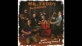 Mr.Teddy and the Sidekicks - Girl you wanna love (Born in wrong time 2017)