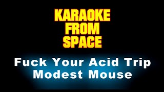 Modest Mouse • Fuck Your Acid Trip • [Karaoke] [Instrumental Lyrics]