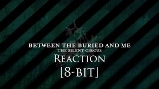 Between the Buried and Me - Reaction [8-bit]