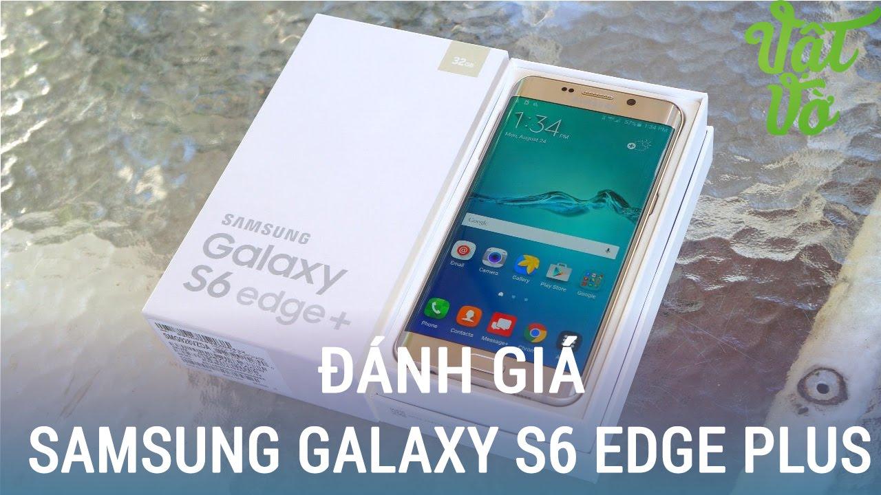 Vật Vờ| Đánh giá chi tiết Samsung Galaxy S6 Edge Plus: độc, đẹp và thời trang