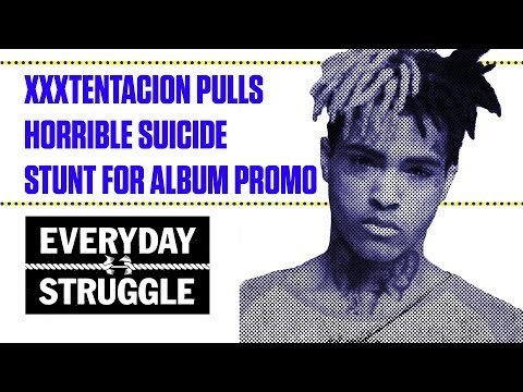 XXXtentacion Pulls Horrible Suicide Stunt for Album Promo | Everyday Struggle
