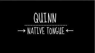 Quinn // Native Tongue (LYRICS)