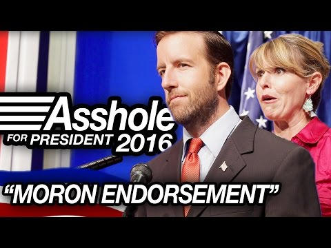"ASSHOLE FOR PRESIDENT 2016 #4 - ""MORON ENDORSEMENT"""