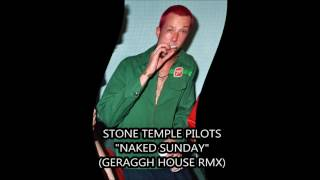 Stone Temple Pilots - Naked Sunday (Geraggh's House Remix)