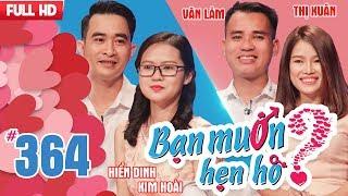 BẠN MUỐN HẸN HÒ | Tập 364 UNCUT | Hiển Dinh - Kim Hoài | Đinh Văn Lâm - Nguyễn Thị Xuân | 110318 ???