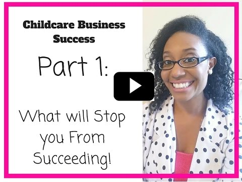 Childcare Business Success   Part 1: What  will stop you from Succeeding
