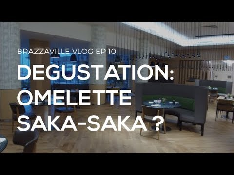 CONGO BRAZZAVILLE VLOG: ON TESTE L'OMELETTE SAKA-SAKA DU RADISSON BLU HOTEL!