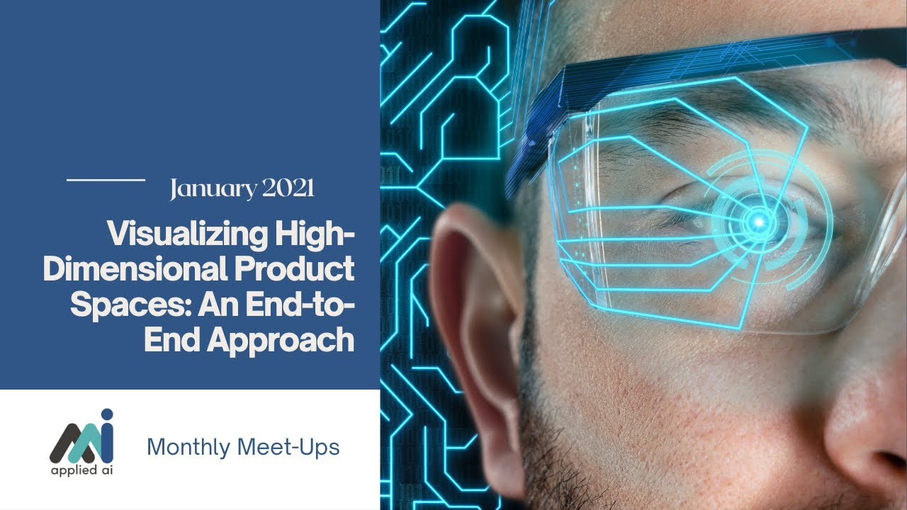 AppliedAI Meetup: Visualizing High-Dimensional Product Spaces: An End-to-End Approach