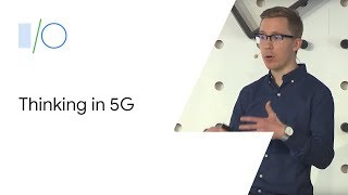 Thinking in 5G (Google I/O'19)
