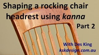 Shaping A Rocking Chair Headrest Using Kanna - Part 2