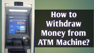 How to Withdraw Moฑey From Atm Machine
