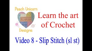 Video 8 - How to do a Slip Stitch (Sl st) - Learn to Crochet