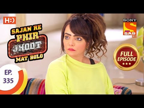 Sajan Re Phir Jhoot Mat Bolo - Ep 335 - Full Episode - 7th September, 2018