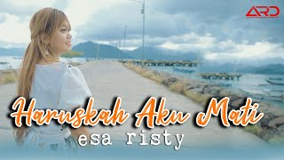 Download lagu Esa Risty - Haruskah Aku Mati