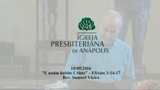 e assim habite Cristo - Ef.3.14-17 - Rev. Samuel Vieira