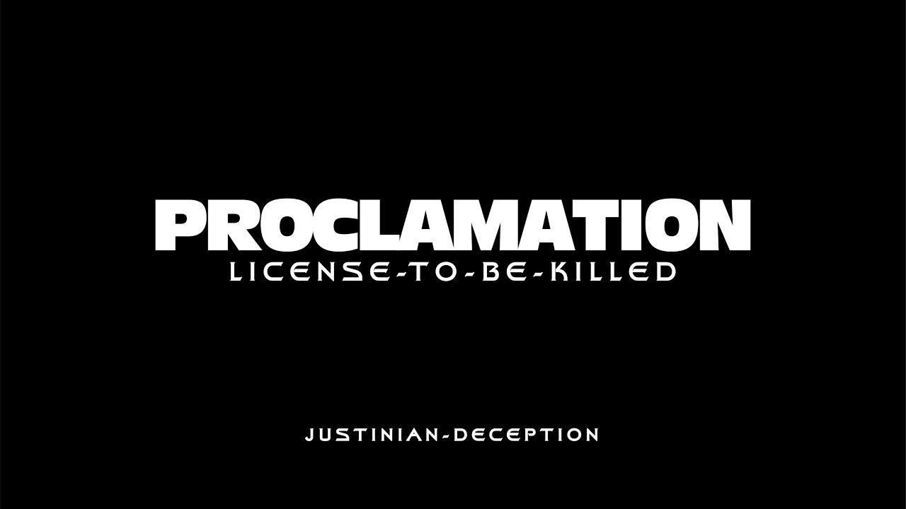 PROCLAMATION License to be Killed by Justinian Deception
