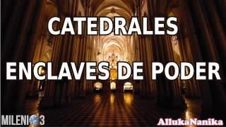 Milenio 3 - Catedrales: Enclaves de poder