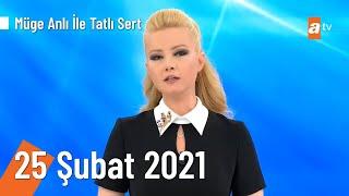Müge Anlı ile Tatlı Sert 25 Şubat 2021 | Perşembe