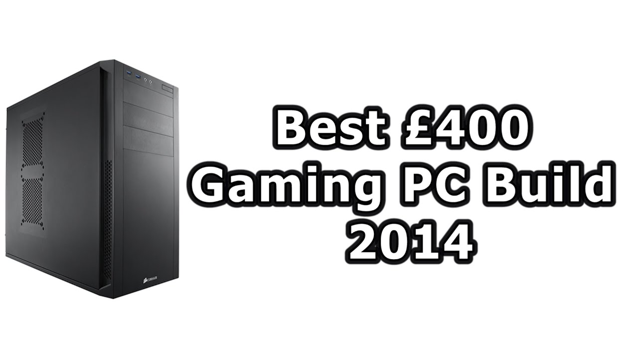 Best £400 Gaming PC Build (Nov/Dec 2014) - YouTube  Best £400 Gami...