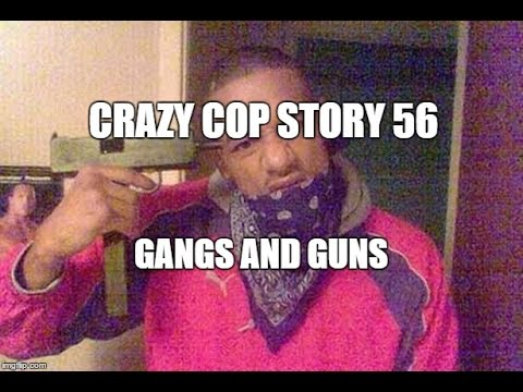 Crazy Cop Story 56 - Gang Member With A Gun To His Head