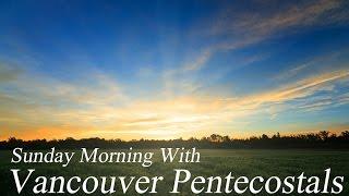 Vancouver Pentecostals Sunday Morning Service