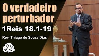 1Reis 18.1-19 - O verdadeiro perturbador - Rev. Thiago de Souza Dias