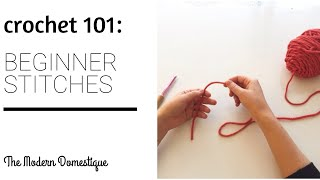 Crochet 101: Learn to crochet the beginner stitches