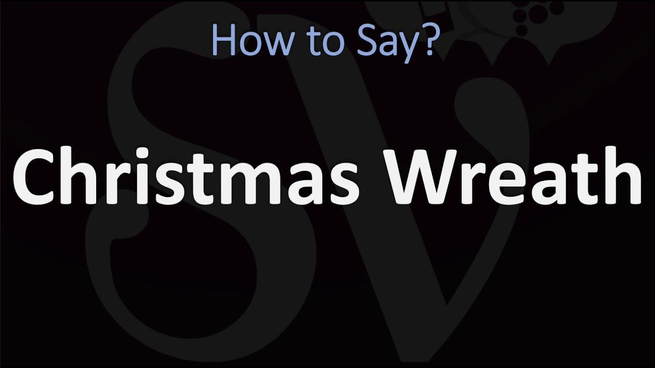 How to Pronounce Christmas Wreath? (CORRECTLY)