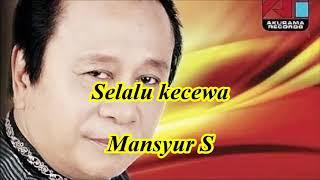 Selalu kecewa by Mansyur S