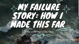 MY FAILURE STORY  HOW I MADE THIS FAR
