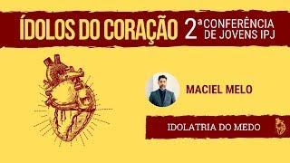 Idolatria do Medo I 2ª Conferência de Jovens IPJ I Maciel Melo