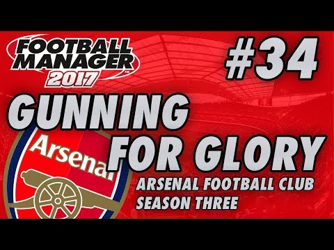 Arsenal FM17 | GUNNING FOR GLORY | Part 34 | THE END | Football Manager 2017