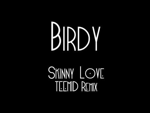 Birdy - Skinny Love [Teemid Remix]