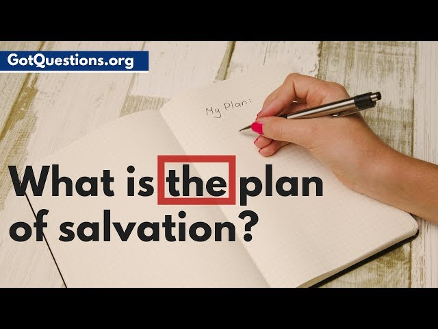 What is the Plan of Salvation? | What is Salvation & How to be Saved |  GotQuestions.org