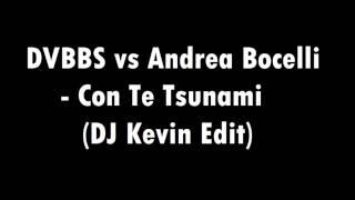 DVBBS vs Andrea Bocelli   Con Te Tsunami DJ Kevin Edit