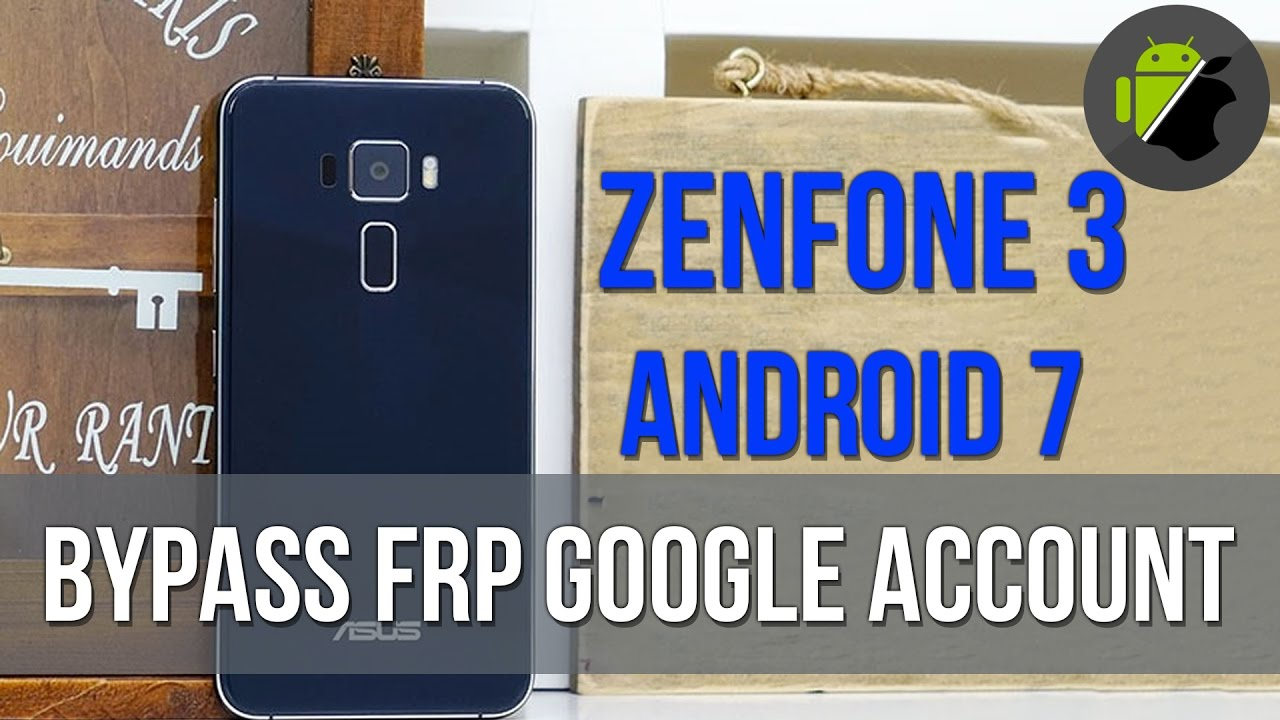 Bypass Frp Google Account Asus Zenfone 3 Android 7 Nougat Ze520kl
