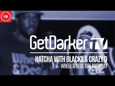 Hatcha with Blacks & Crazy D - GetDarkerTV 289 [Wheel & Deal 6th Birthday]