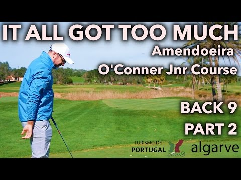 IT ALL GOT TOO MUCH! O'Connor Jnr Course - Back Nine Part 2