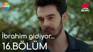 Aşk Laftan Anlamaz 16.Bölüm | İbrahim gidiyor...