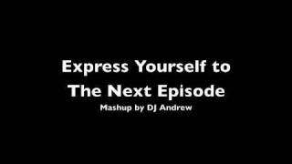 Express Yourself to The Next Episode Mashup